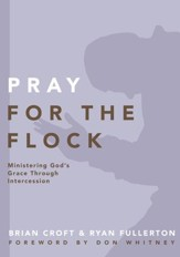 Pray for the Flock: Ministering God's Grace Through Intercession - eBook