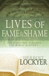 Lives of Fame & Shame: Fascinating Figures in Bible History - eBook