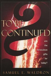 To Be Continued?: Are the Miraculous Gifts for Today?