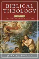 Biblical Theology: The Common Grace Covenants - eBook