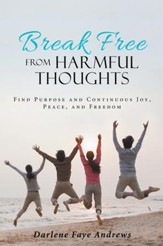 Break Free from Harmful Thoughts: Find Purpose and Continuous Joy, Peace, and Freedom - eBook