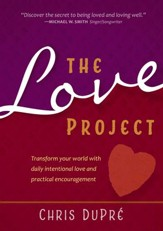 The Love Project: Transform Your World With Daily Intentional Love and Practical Encouragement - eBook