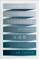 The Presence of God: Its Place in the Storyline of Scripture and the Story of Our Lives - eBook
