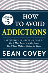 Decision #5: Addictions: Previously published as part of The 6 Most Important Decisions You'll Ever Make - eBook