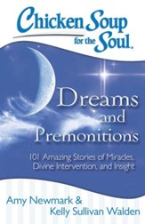 Chicken Soup for the Soul: Dreams & Premonitions: 101 Amazing Stories of Intuition, Insight, and Inspiration - eBook