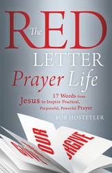 The Red Letter Prayer Life: 17 Words from Jesus to Inspire Practical, Purposeful, Powerful Prayer - eBook