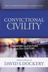 Convictional Civility: Engaging the Culture in the 21st Century, Essays in Honor of David S. Dockery - eBook