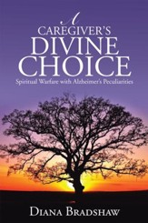 A Caregiver's Divine Choice: Spiritual Warfare with Alzheimer's Peculiarities - eBook
