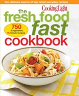 Cooking Light Fresh Food Fast Cookbook: 1,001 Essential Recipes for Everyday Cooking