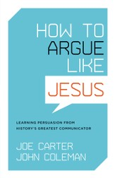 How to Argue like Jesus: Learning Persuasion from History's Greatest Communicator - eBook