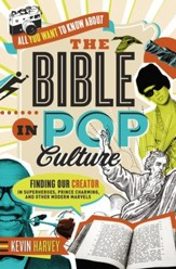 All You Want to Know About the Bible in Pop Culture: Finding Our Creator in Superheroes, Prince Charming, and Other Modern Marvels - eBook