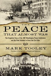 The Peace That Almost Was: The Forgotten Story of the 1861 Washington Peace Conference and the Final Attempt to Avert the Civil War - eBook