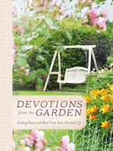 Devotions from the Garden: Finding Peace and Rest in Your Busy Life - eBook