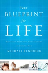 Your Blueprint for Life: How to Align Your Passion, Gifts, and Calling with Eternity in Mind - eBook