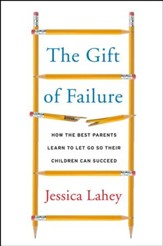 The Gift of Failure: How the Best Parents Learn to Let Go So Their Children Can Succeed - eBook