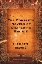 The Complete Novels of Charlotte Bronte - eBook