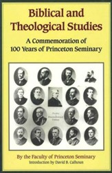 Biblical and Theological Studies: A Commemoration of 100 Years of Princeton Seminary