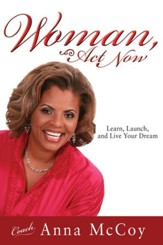 Woman, Act Now: Learn, Launch, and Live Your Dream - eBook