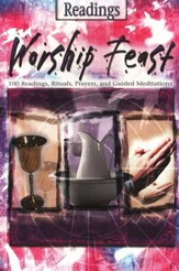 Worship Feast Readings: 50 Readings, Rituals, Prayers, and Guided Meditations