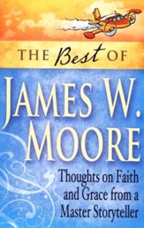 The Best of James W. Moore: Thoughts on Faith and Grace from a Master Storyteller