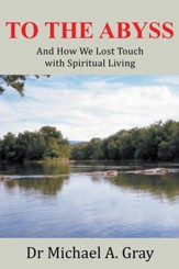 To The Abyss: And How We Lost Touch with Spiritual Living - eBook