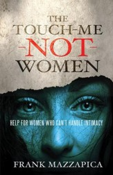 The Touch-Me-Not Women: Help for Women Who Can't Handle Intimacy - eBook