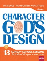 Character by God's Design: Volume 1                        (Diligence, Faithfulness, Gratitude)