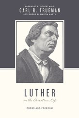 Luther on the Christian Life: Cross and Freedom - eBook