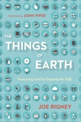 The Things of Earth: Treasuring God by Enjoying His Gifts - eBook