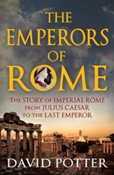 Emperors of Rome: The Story of Imperial Rome from Julius Caesar to the Last Emperor / Digital original - eBook