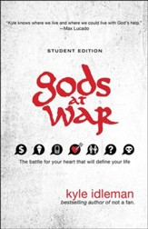 Gods at War, Student Edition: The Battle for Your Heart That Will Define Your Life