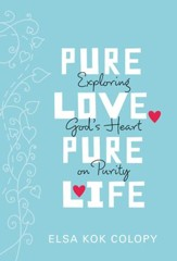 Pure Love, Pure Life: Exploring God's Heart on Purity - eBook