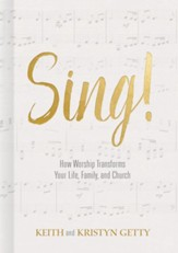 Sing! How Worship Transforms Your Life, Family and Church
