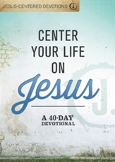 Center Your Life on Jesus: A 40-Day Devotional