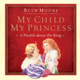 My Child, My Princess: A Parable About the King - eBook