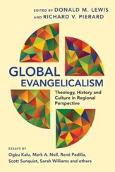 Global Evangelicalism: Theology, History & Culture in Regional Perspective - eBook