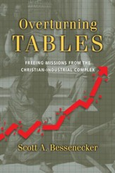 Overturning Tables: Freeing Missions from the Christian-Industrial Complex - eBook