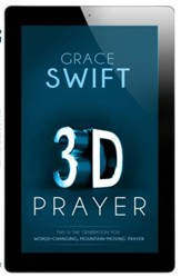 3-D Prayer: This is The Generation for World-Changing, Mountain-Moving Prayer - eBook