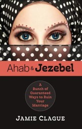 Ahab and Jezebel: A Bunch of Guaranteed Ways to Ruin Your Marriage - eBook