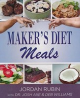 Maker's Diet Meals: Biblically-Inspired Delicious and Nutritous Recipes for the Entire Family - eBook