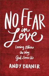 No Fear in Love: Loving Others the Way God Loves Us - eBook