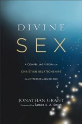Divine Sex: A Compelling Vision for Christian Relationships in a Hypersexualized Age - eBook