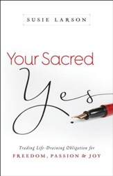 Your Sacred Yes: Trading Life-Draining Obligation for Freedom, Passion, and Joy - eBook