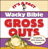 Wacky Bible Gross Outs