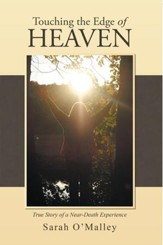 Touching the Edge of Heaven: True Story of a Near-Death Experience - eBook