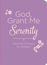God, Grant Me Serenity: Devotional Prayers for Mothers - eBook