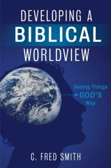 Developing a Biblical Worldview: Seeing Things God's Way - eBook