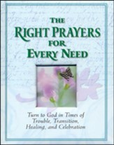 The Right Prayers for Every Need: Turn to God in Times of Trouble, Transition, Healing and Celebration