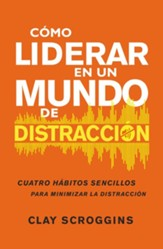 Cómo liderar en un mundo de distracción (How to Lead in a World of Distraction)