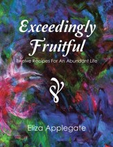 Exceedingly Fruitful: Twelve Recipes For An Abundant Life - eBook
